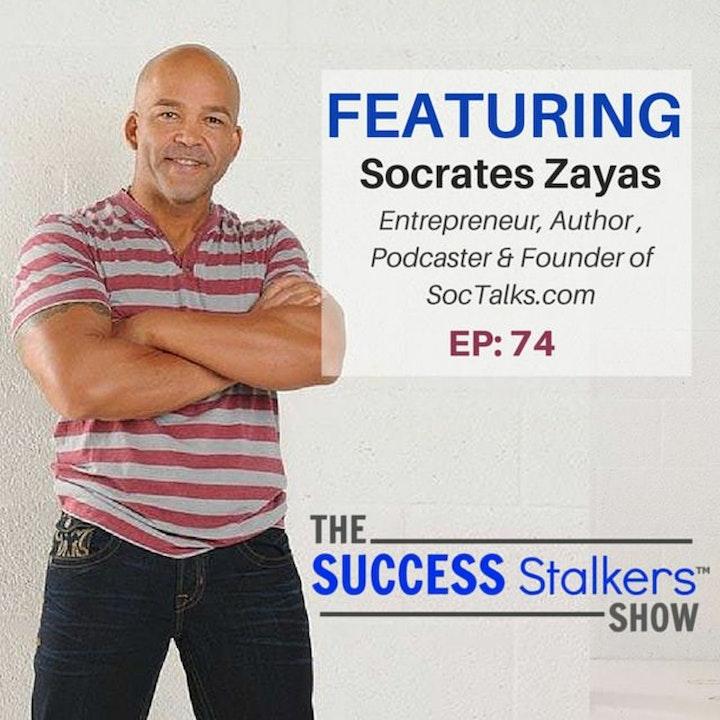 74: Entrepreneur Socrates Zayas - Network Marketing Built The Right Way