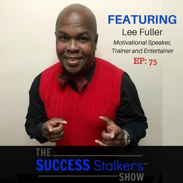 75: Motivational Speaker & Entertainer Lee Fuller Turned His Failures Into Success Image