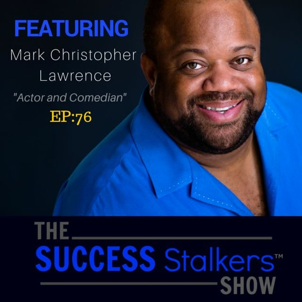 76: Mark Christopher Lawrence: How To Stay Relevant As A Hollywood Actor Image