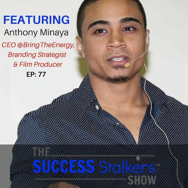 77: Entrepreneur and Film Producer Anthony Minaya #BringsTheEnergy