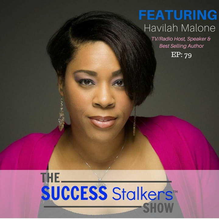 79: Havilah Malone: Bringing You Proof Of What's Possible