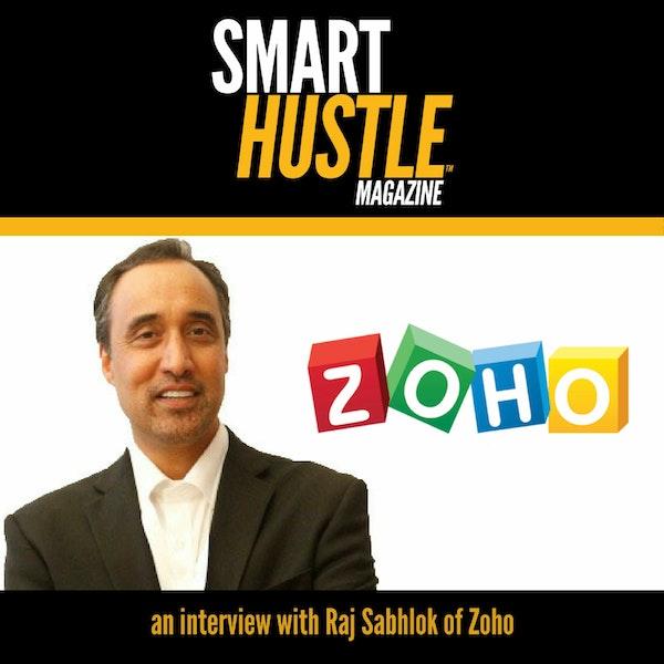 Smart Hustle Interview with Raj Sabhlok of Zoho