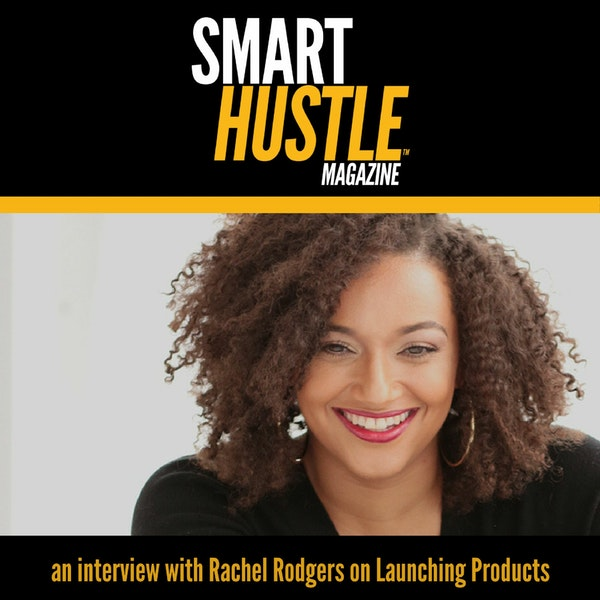 Smart Hustle Interview: Rachel Rodgers on Launching Products