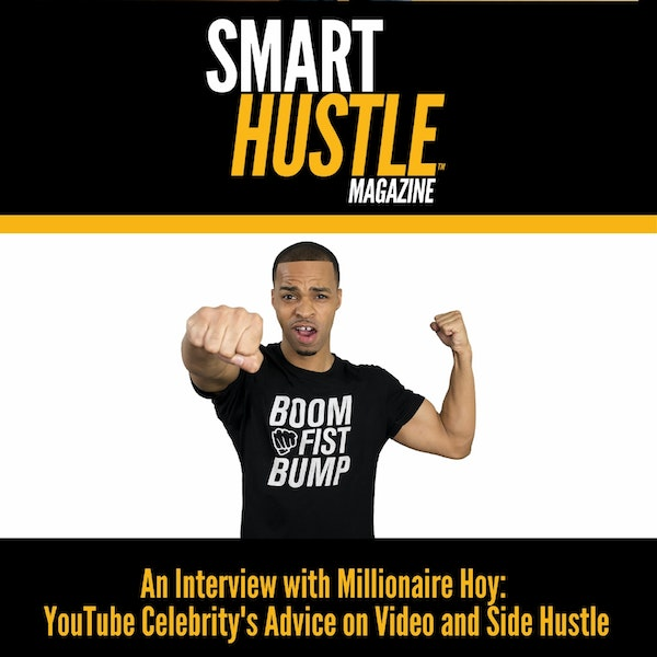 YouTube Celebrity's Advice on Video and Side Hustle: Millionaire Hoy