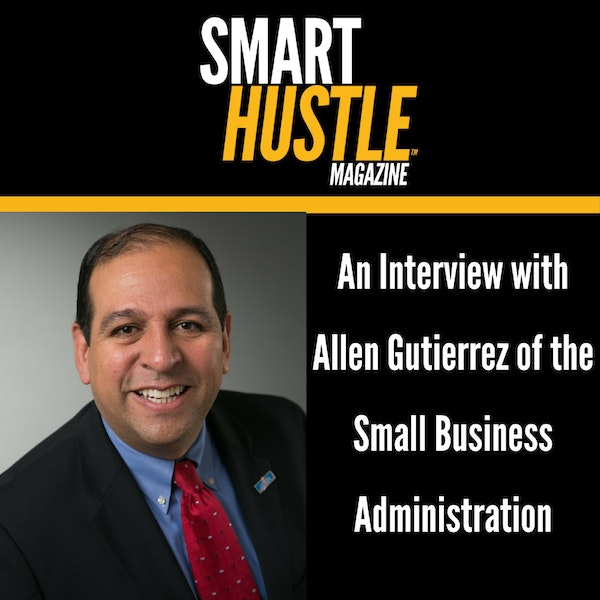 Allen Gutierrez Talks the Small Business Administration and the Entrepreneurial Spirit