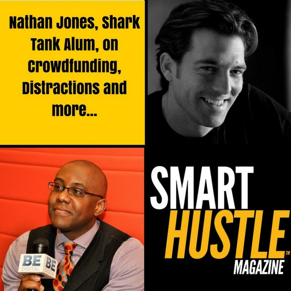Nathan Jones (Shark Tank Alum) On Crowdfunding, Persistence and Distractions