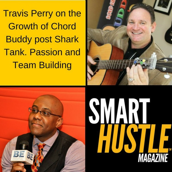 Travis Perry on Chord Buddy's Growth After Shark Tank - Passion and Team Building