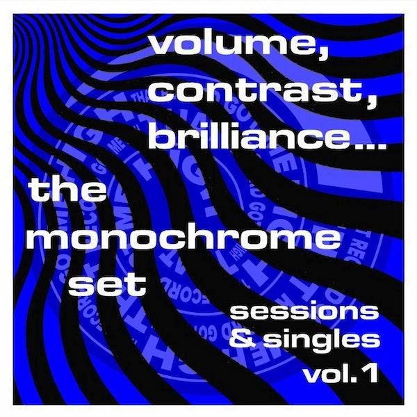 "S259 – The Monochrome Set – ""Volume, Contrast, Brilliance"" w/Steve Michener Image"