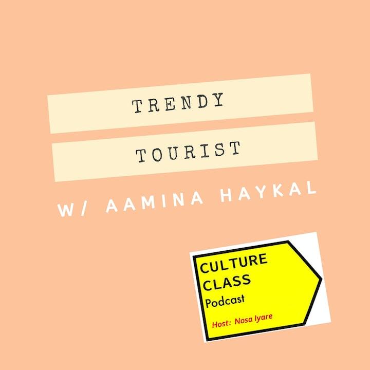 Ep 021- Trendy Tourist (w/ Aamina Haykal)