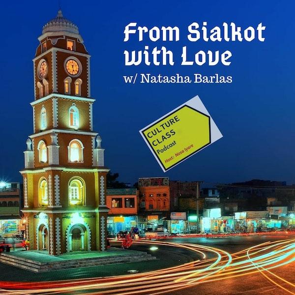 Ep 027- From Sialkot with Love (w/ Natasha Barlas)