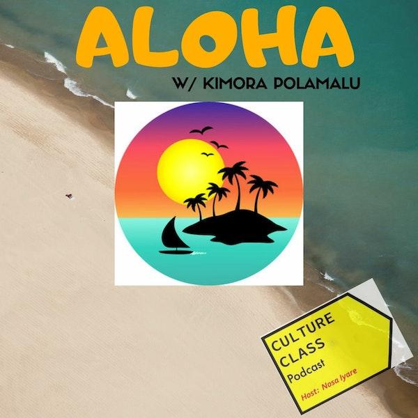 Ep 031- ALOHA (w/ Kimora Polamalu)