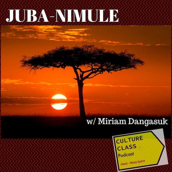 Ep 033- Juba Nimule (w/ Miriam Dangasuk)