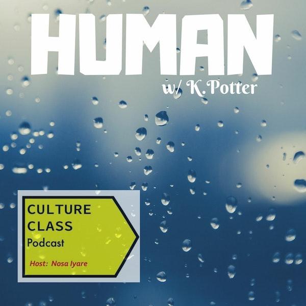 Ep 020- Human (w/ K.Potter)