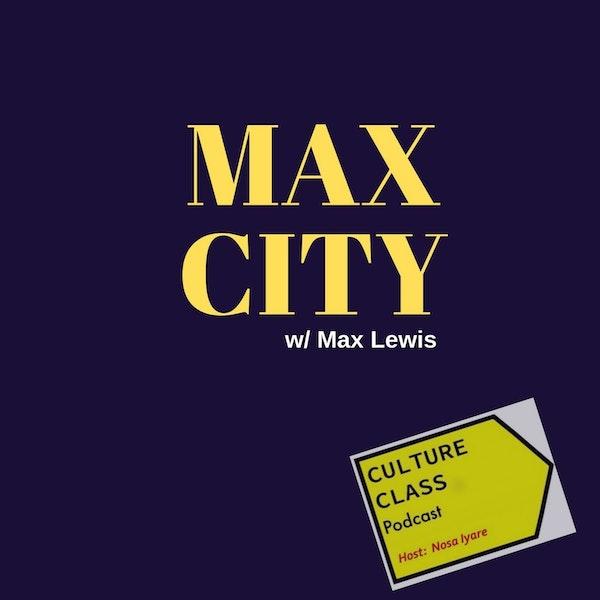 Ep 042- Max City (w/ Max Lewis)