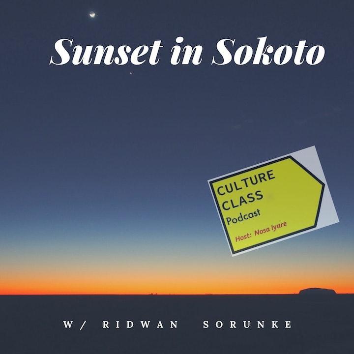 Ep 044- Sunset in Sokoto (w/ Ridwan Sorunke)