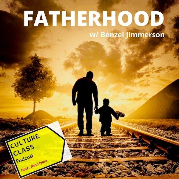 Ep 046- Fatherhood (w/ Benzel Jimmerson)