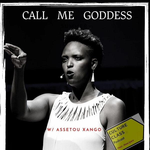 Ep 047- Call Me Goddess (w/ Assetou Xango) Image