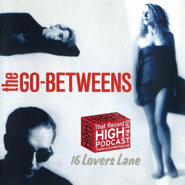 """S2E86 - The Go Betweens - """"16 Lovers Lane"""" w/Steve Michener Image"""
