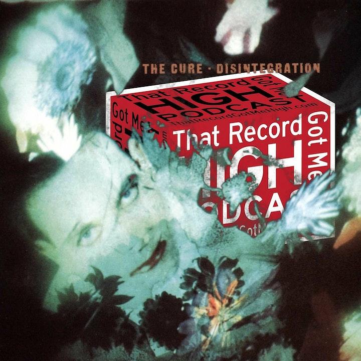 """S2E89 - The Cure """"Disintegration"""" w/Natalia Bellus"""