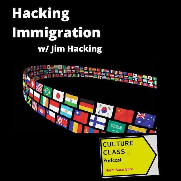Ep 052- Hacking Immigration- Part 1 (w/ Jim Hacking) Image