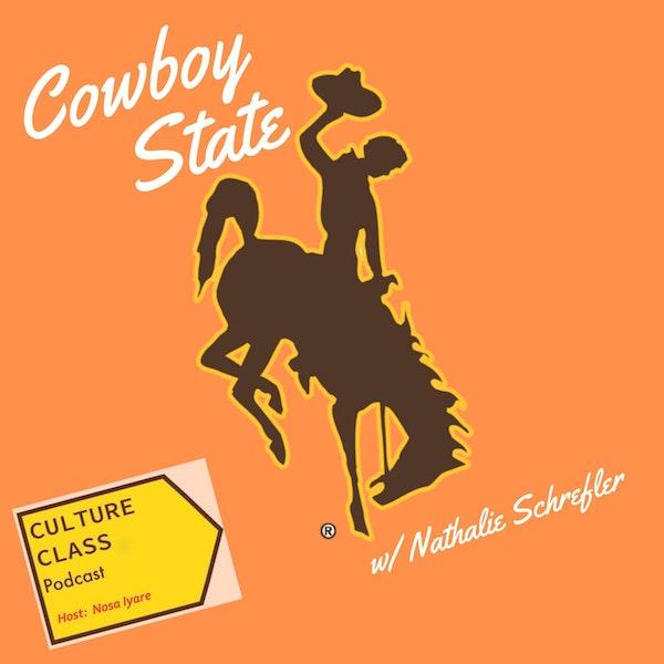 Ep 057- Cowboy State (w/ Nathalie Schrefler)