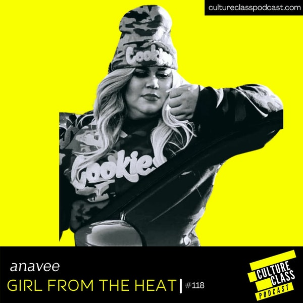 Ep 118- Girl from the Heat- (w/ Anavee)