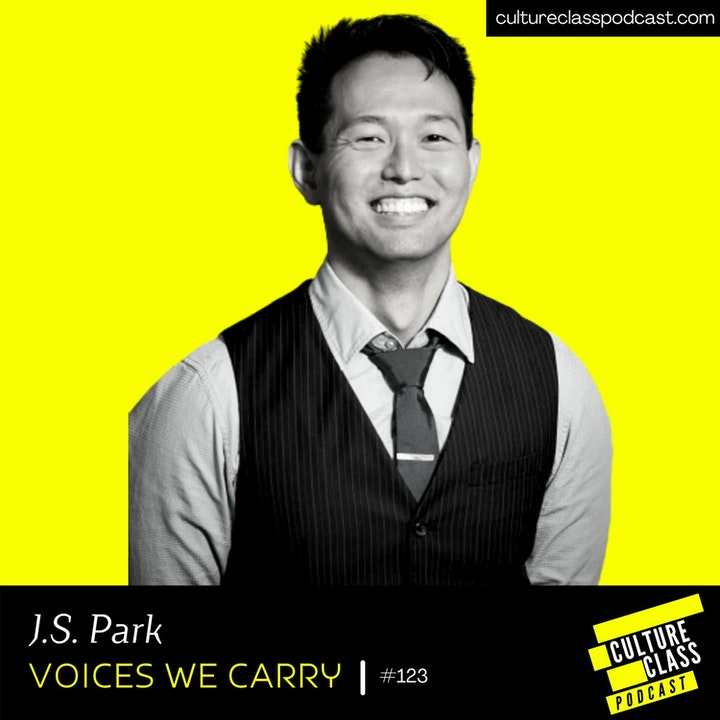 Ep 123- Voices We Carry (w/ J.S. Park)