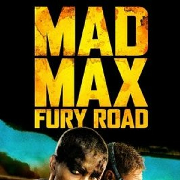 I Just Watched - Mad Max: Fury Road