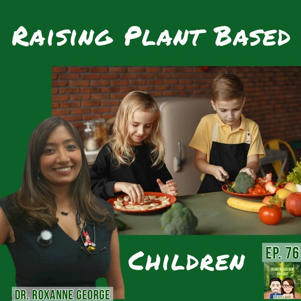 76: Raising Plant Based Children with Dr. Roxanne George Image