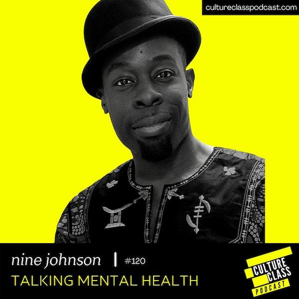 Ep 120- Talking Mental Health (w/ Nine Johnson)