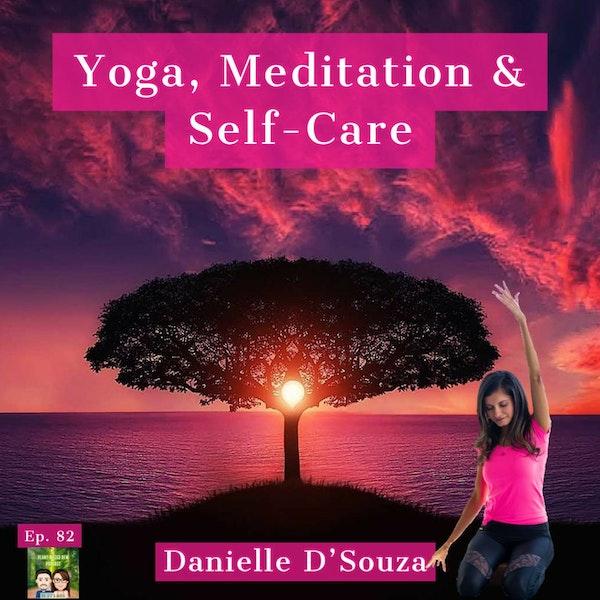 82: Yoga, Meditation & Self-Care with Danielle D'Souza Image