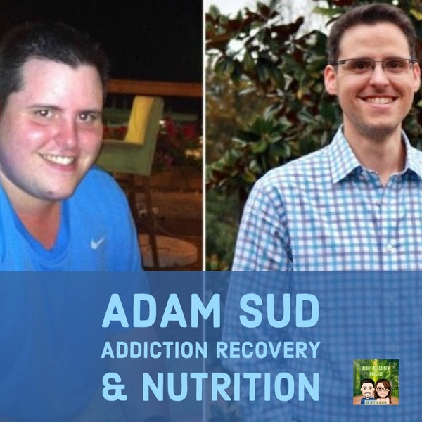 55: Adam Sud on Addiction Recovery  |  The Power of Plant Based Diet Image