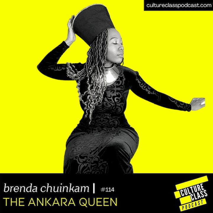 Ep 114- The Ankara Queen(w/ Brenda Chuinkam)