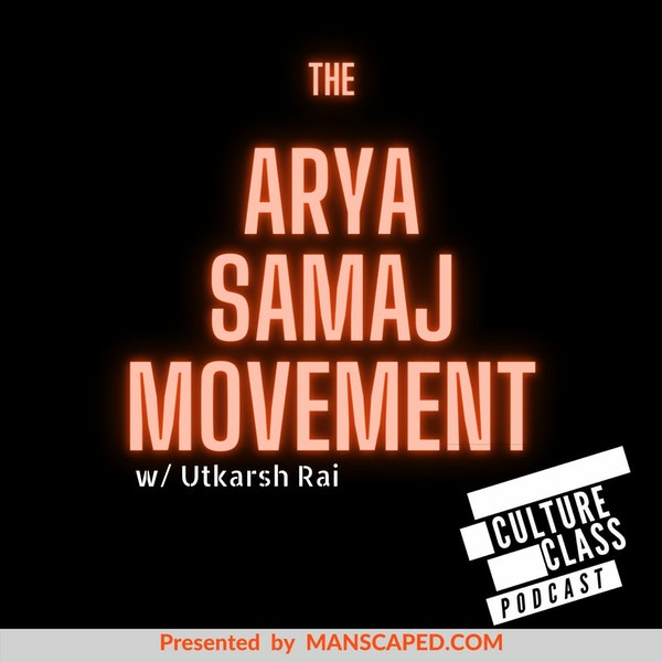 Ep 086- The Arya Samaj (w/ Utkarsh Rai)