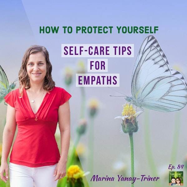 84: Empath Self Care, What is An empath & Setting Boundaries with Marina Yanay-Triner Image