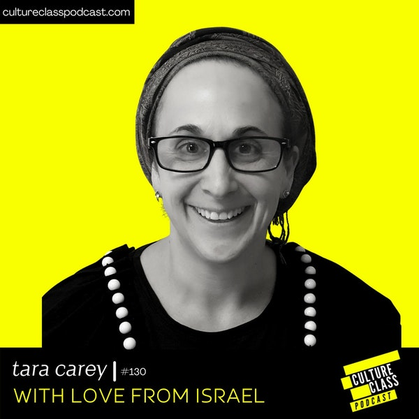 Ep 130- With Love From Isreal (w/ Tara Carey)