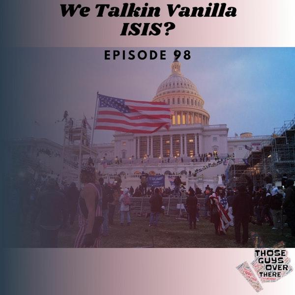 Episode 98 - We Talkin Vanilla ISIS? Image