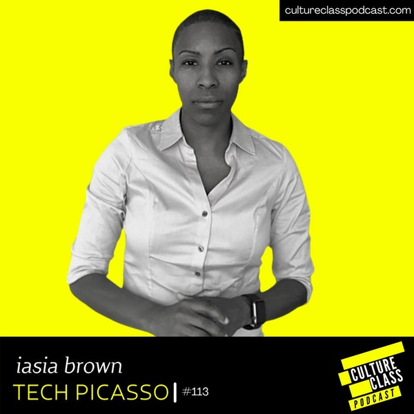 Ep 113- Tech Picasso (w/ iAsia Brown)