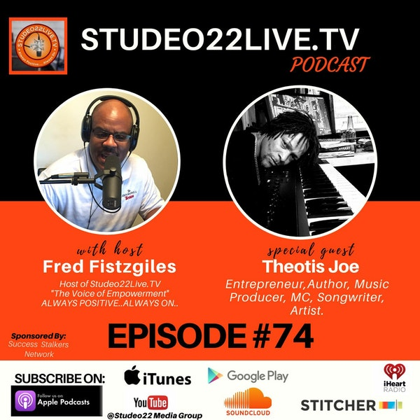 Episode 74 - Music Artist- Entrepreneur - Producer Theotis Joe