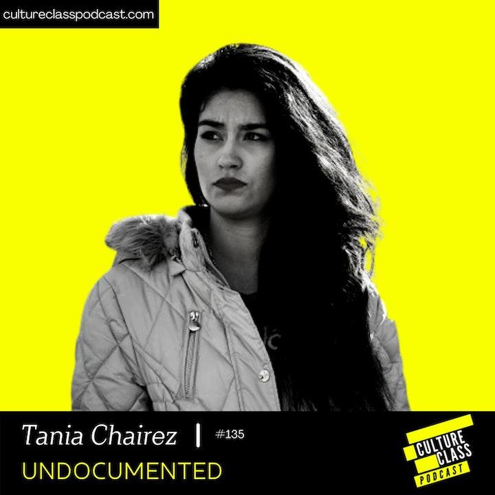 Ep 135- Undocumented(w/ Tania Chairez)