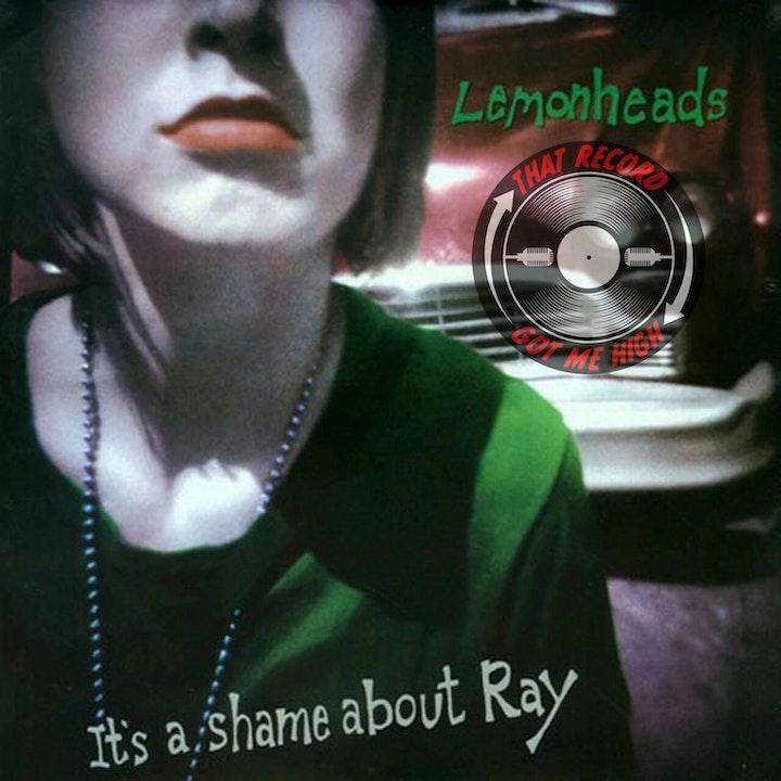 """S4E149 Lemonheads """"It's a Shame About Ray"""" - w/Dan Bonebrake"""