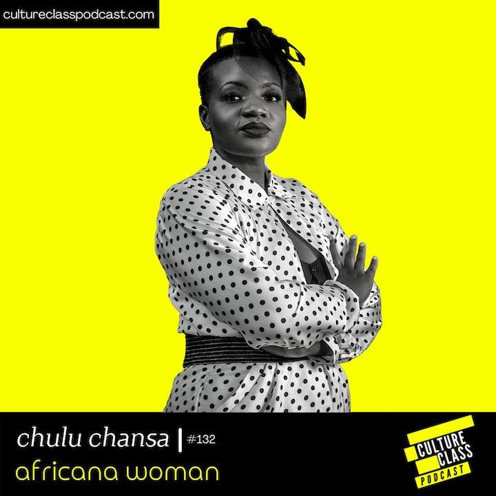 Ep 132- Africana Woman (w/ Chulu Chansa)