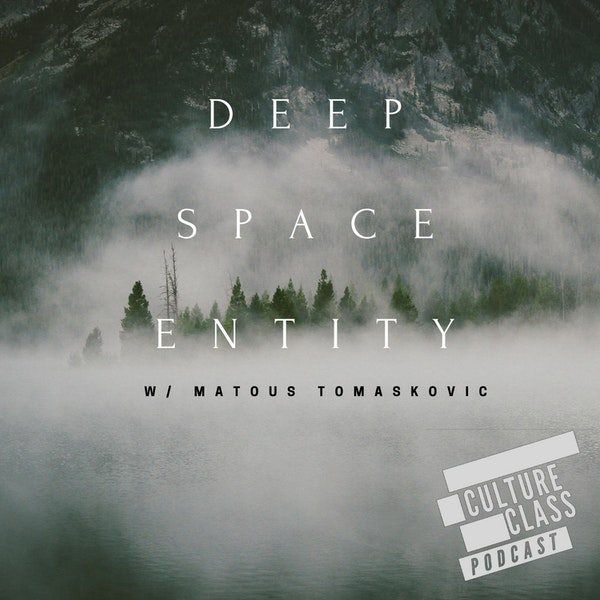 Ep 104- Deep Space Entity (w/ Matous Tomaskovic)