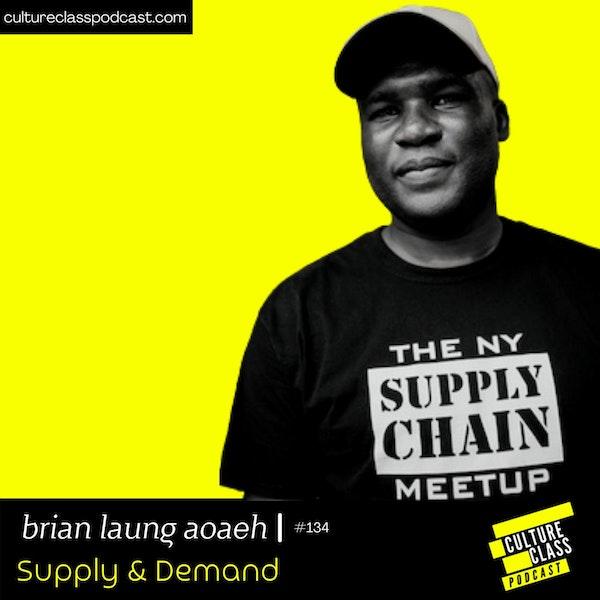 Ep 134- Supply & Demand (w/ Brian Laung Aoaeh)
