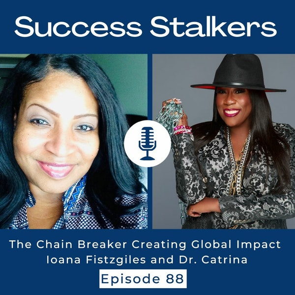 Episode 88: Breaking The Chains & Creating Global Impact with Dr. Catrina Image