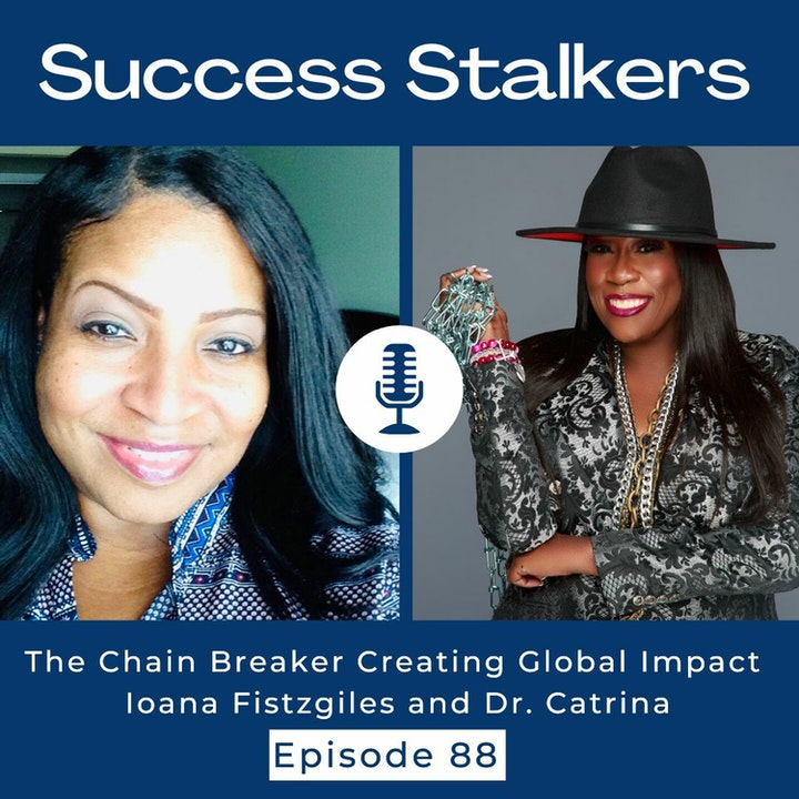 Episode 88: Breaking The Chains & Creating Global Impact with Dr. Catrina