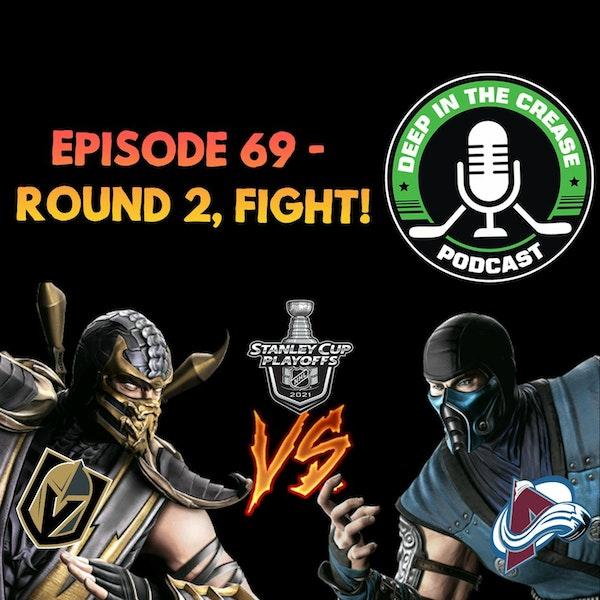 Episode 69 - Round 2, FIGHT!