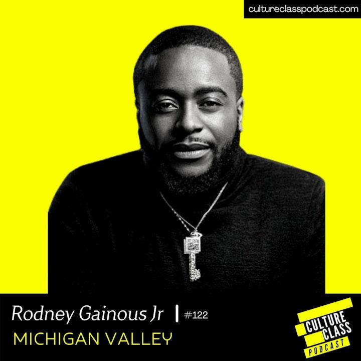 Ep 122- Michigan Valley (w/ Rodney Gainous Jr)