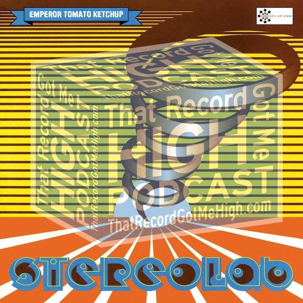 "S3E136 - Stereolab ""Emperor Tomato Ketchup"" - w/Nate Levine Image"