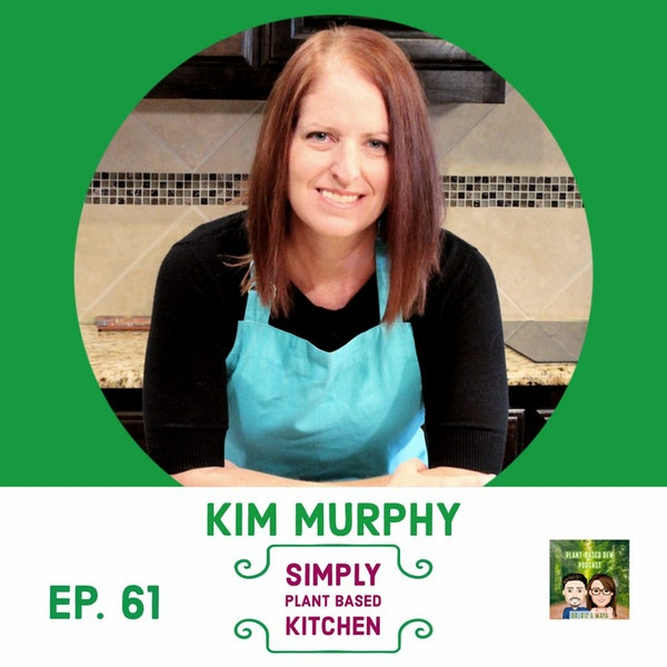 61: Simply Plant Based Kitchen with Kim Murphy Image